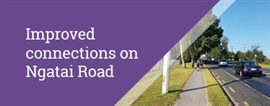Newsletter - Improved connections on Ngatai Road
